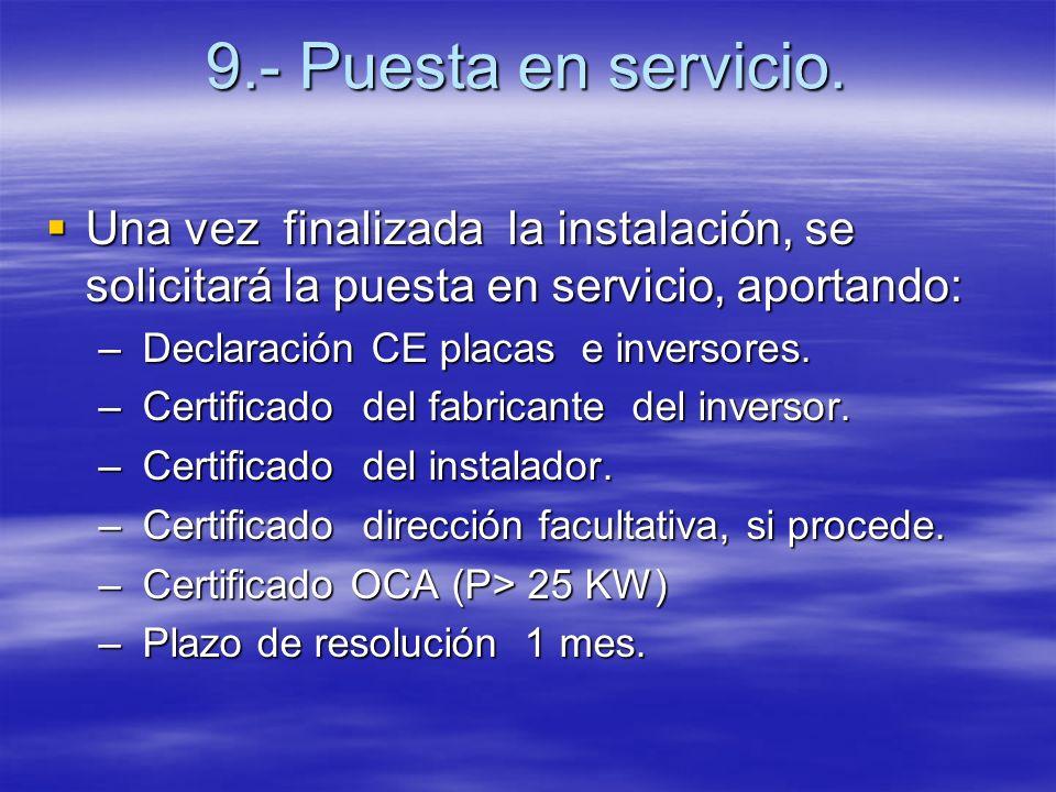 9.- Puesta en servicio. Una vez finalizada la instalación, se solicitará la puesta en servicio, aportando: