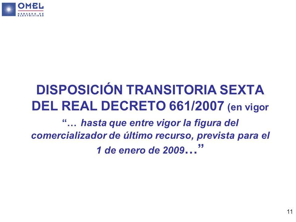 DISPOSICIÓN TRANSITORIA SEXTA DEL REAL DECRETO 661/2007 (en vigor … hasta que entre vigor la figura del comercializador de último recurso, prevista para el 1 de enero de 2009…