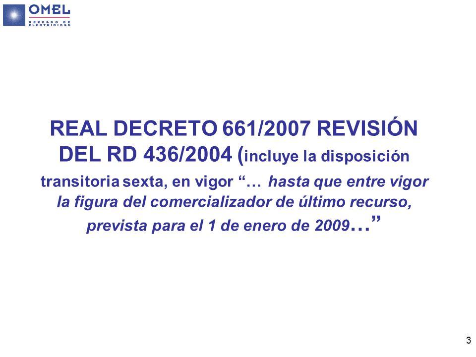 REAL DECRETO 661/2007 REVISIÓN DEL RD 436/2004 (incluye la disposición transitoria sexta, en vigor … hasta que entre vigor la figura del comercializador de último recurso, prevista para el 1 de enero de 2009…