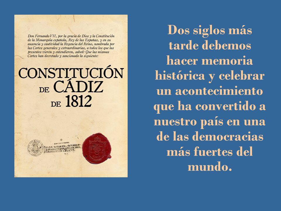 Dos siglos más tarde debemos hacer memoria histórica y celebrar un acontecimiento que ha convertido a nuestro país en una de las democracias más fuertes del mundo.