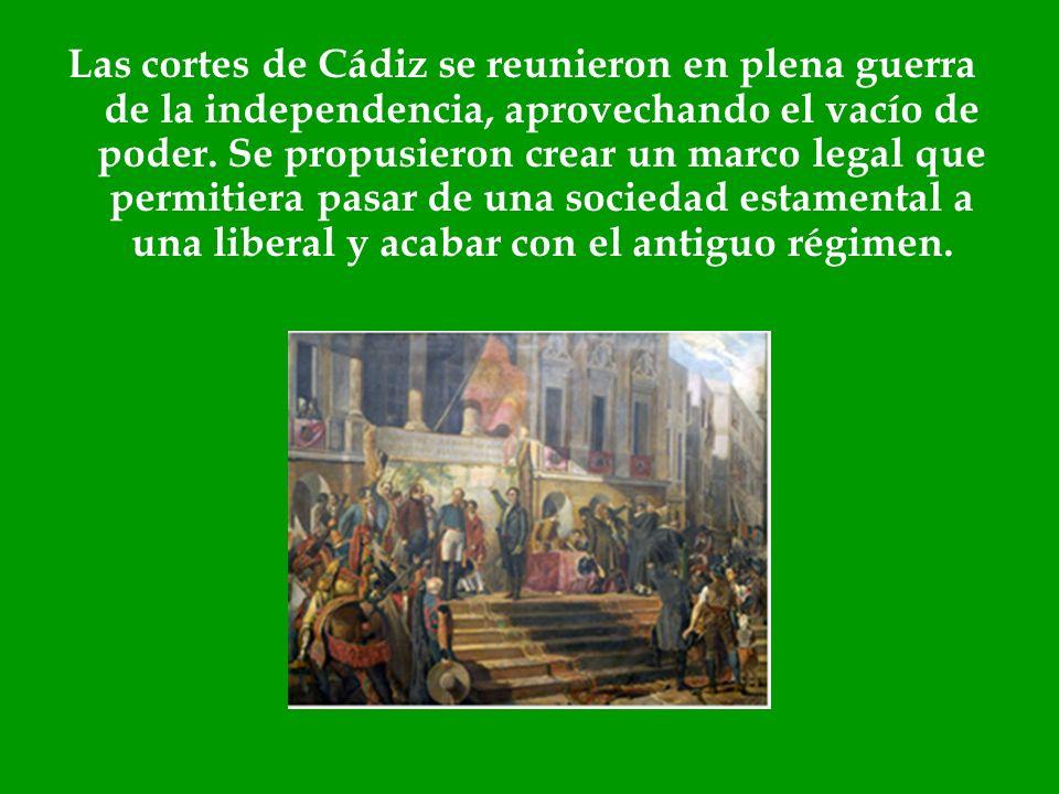 Las cortes de Cádiz se reunieron en plena guerra de la independencia, aprovechando el vacío de poder.