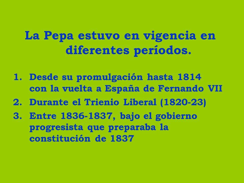 La Pepa estuvo en vigencia en diferentes períodos.