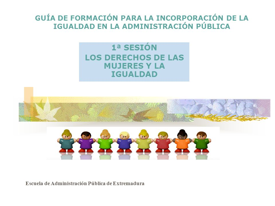 1ª SESIÓN LOS DERECHOS DE LAS MUJERES Y LA IGUALDAD