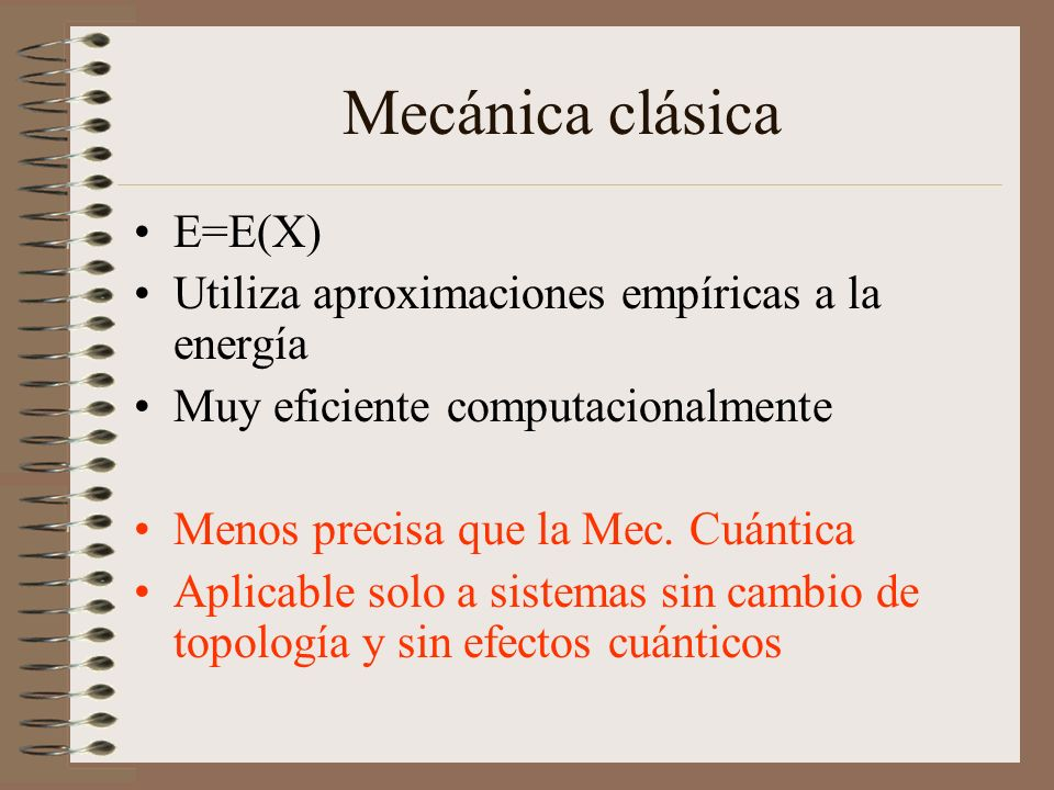 Mecánica clásica E=E(X) Utiliza aproximaciones empíricas a la energía