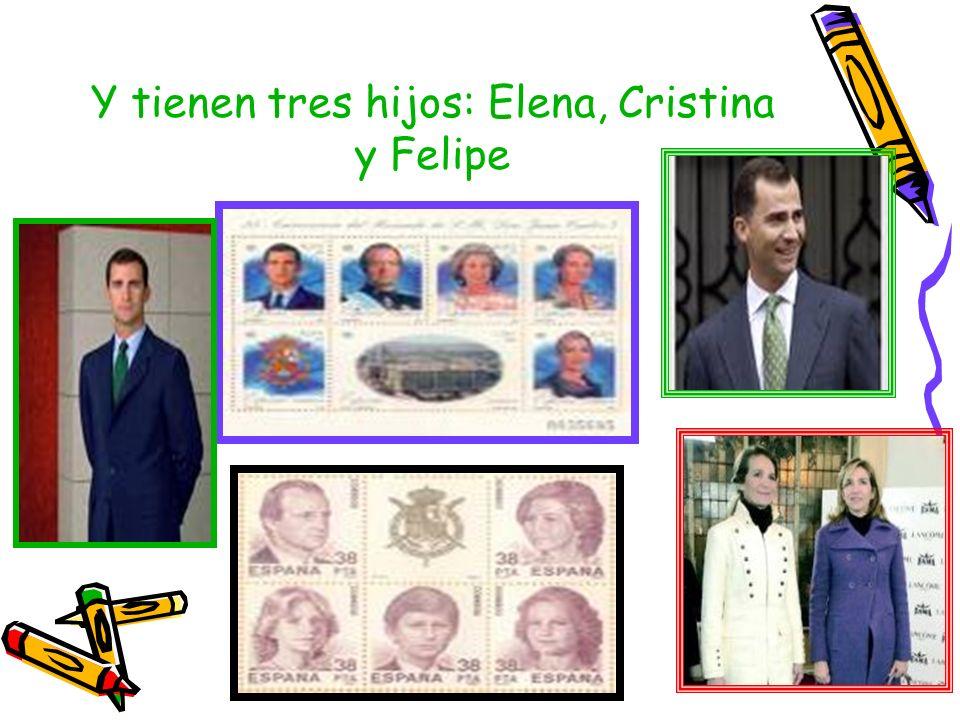 Y tienen tres hijos: Elena, Cristina y Felipe