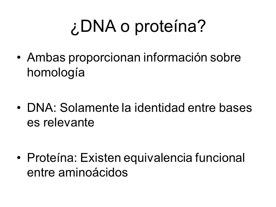 ¿DNA o proteína Ambas proporcionan información sobre homología