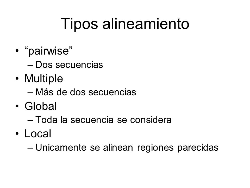 Tipos alineamiento pairwise Multiple Global Local Dos secuencias