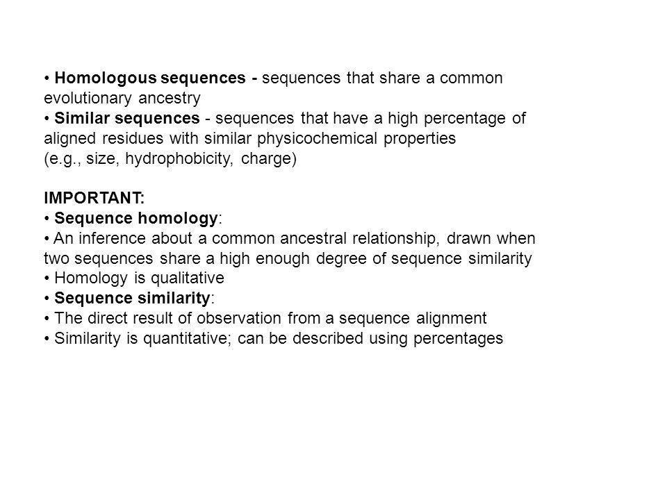 • Homologous sequences - sequences that share a common