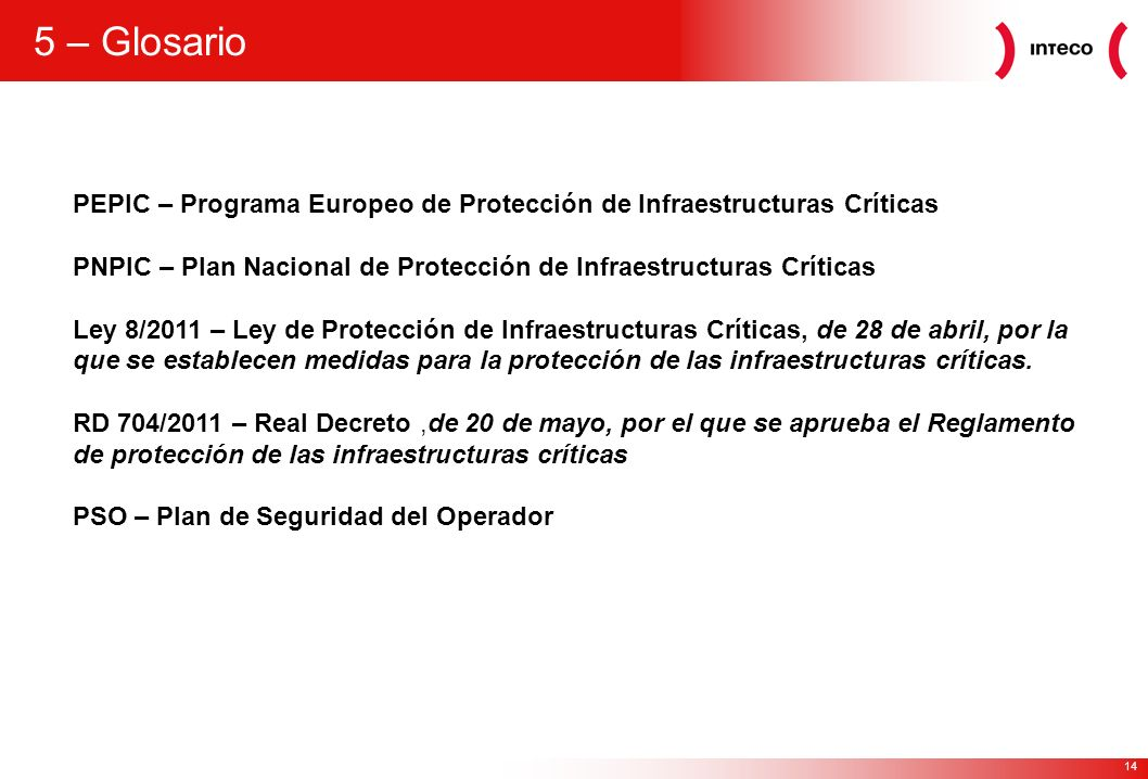 5 – Glosario PEPIC – Programa Europeo de Protección de Infraestructuras Críticas. PNPIC – Plan Nacional de Protección de Infraestructuras Críticas.