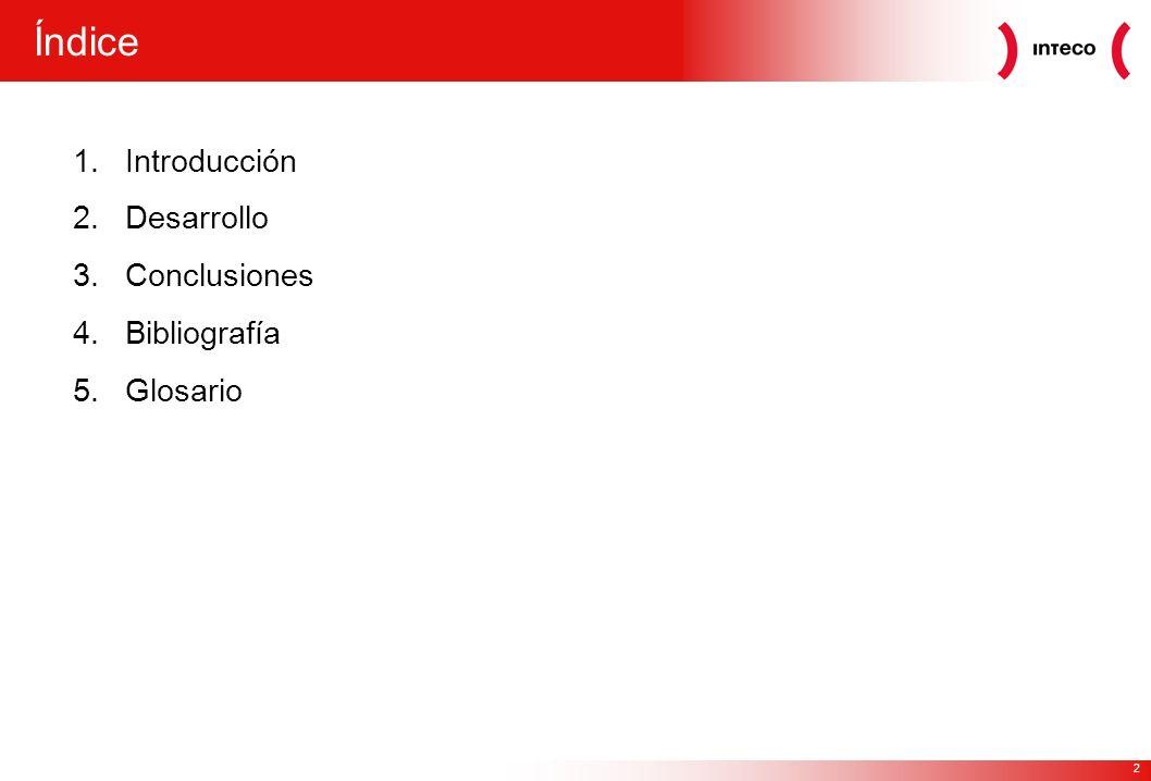 Índice Introducción Desarrollo Conclusiones Bibliografía Glosario