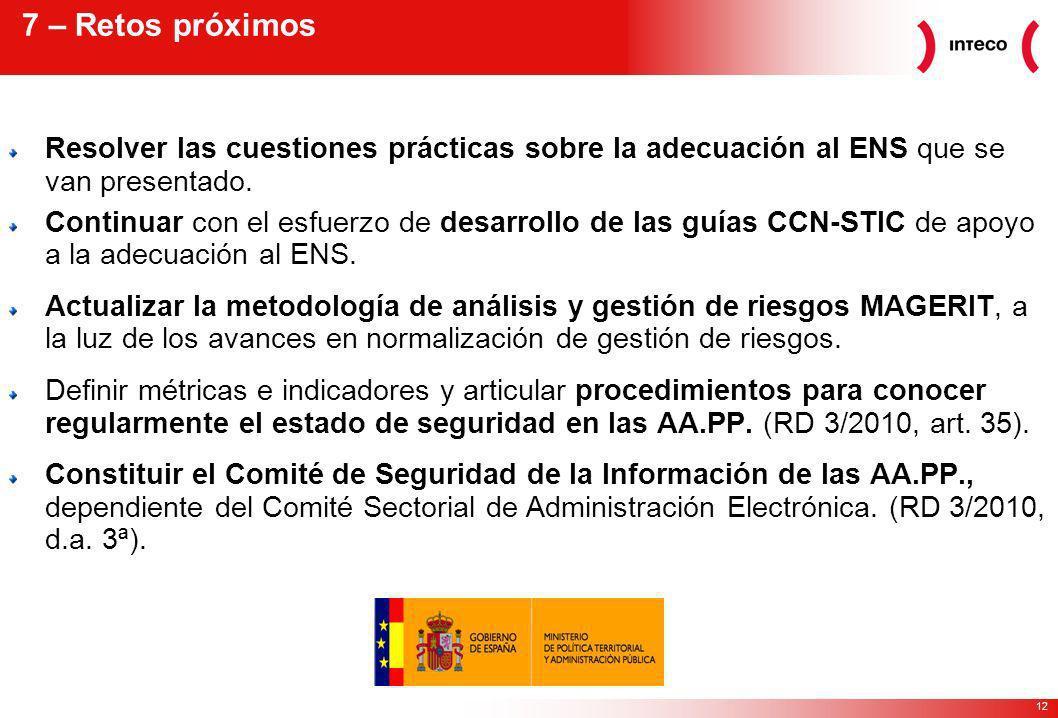 7 – Retos próximos Resolver las cuestiones prácticas sobre la adecuación al ENS que se van presentado.