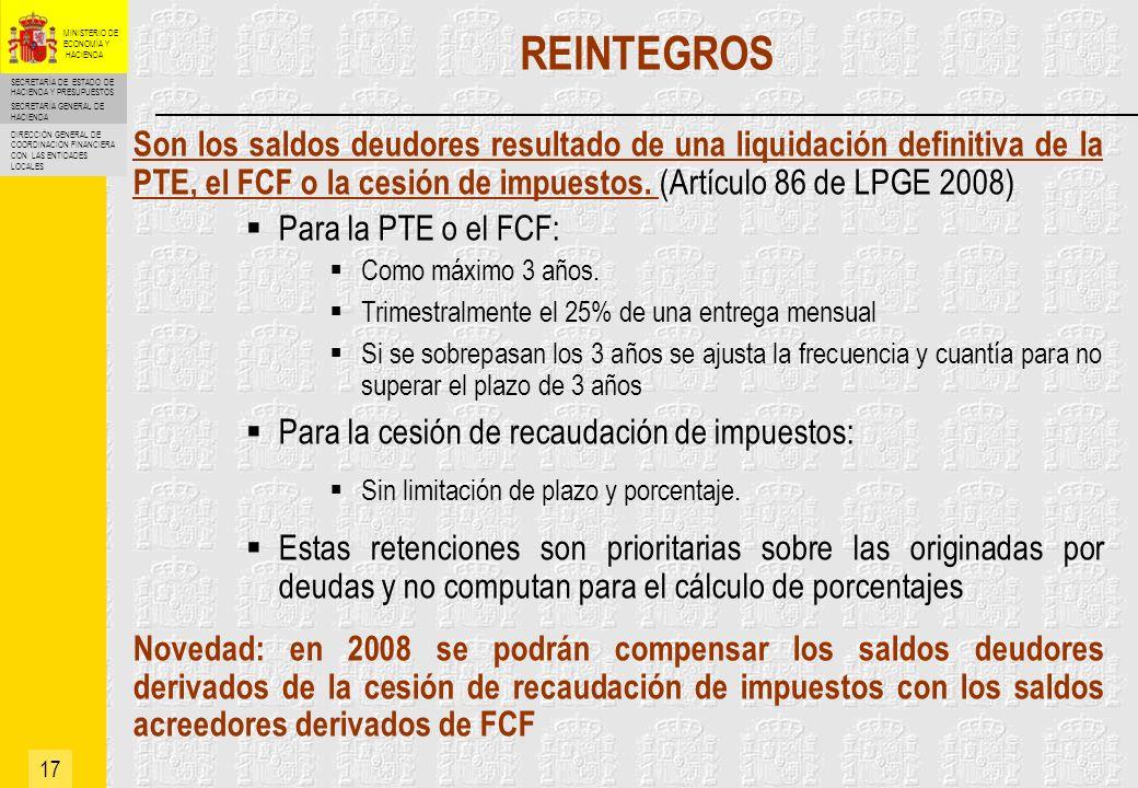 REINTEGROS Son los saldos deudores resultado de una liquidación definitiva de la PTE, el FCF o la cesión de impuestos. (Artículo 86 de LPGE 2008)