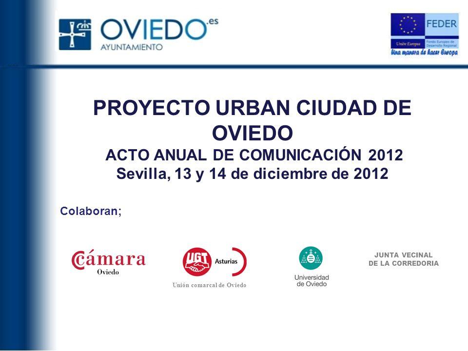 PROYECTO URBAN CIUDAD DE OVIEDO ACTO ANUAL DE COMUNICACIÓN 2012 Sevilla, 13 y 14 de diciembre de 2012