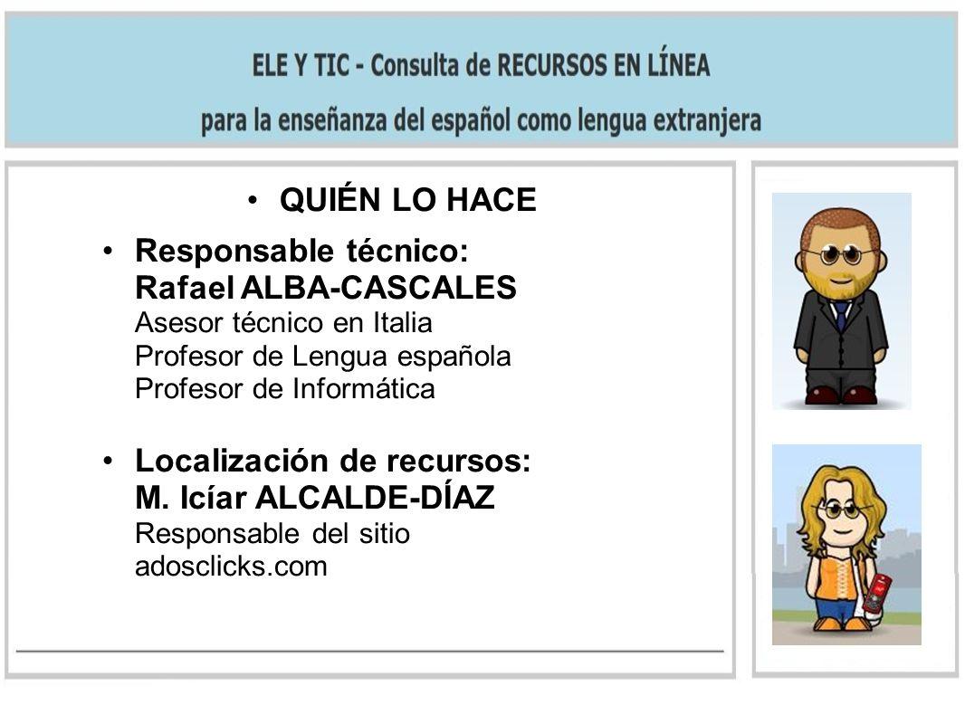 QUIÉN LO HACE Responsable técnico: Rafael ALBA-CASCALES Asesor técnico en Italia Profesor de Lengua española Profesor de Informática.