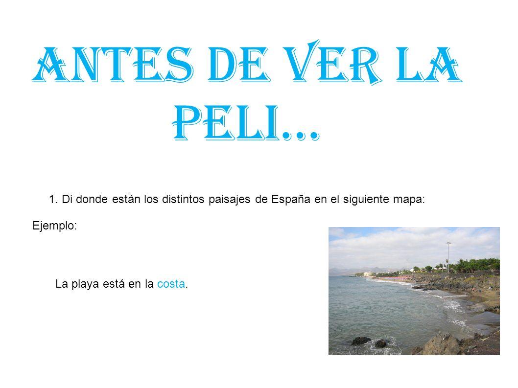 Antes de ver la peli… 1. Di donde están los distintos paisajes de España en el siguiente mapa: Ejemplo: