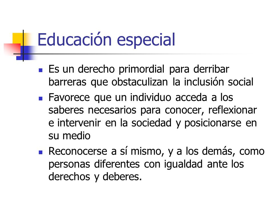 Educación especial Es un derecho primordial para derribar barreras que obstaculizan la inclusión social.