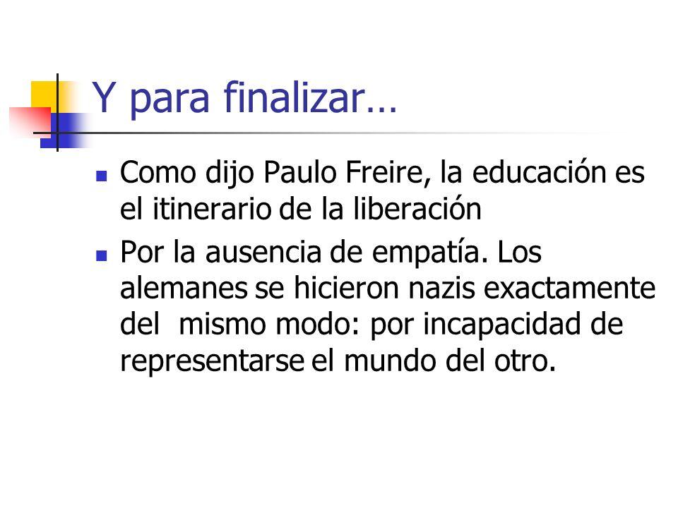 Y para finalizar… Como dijo Paulo Freire, la educación es el itinerario de la liberación.