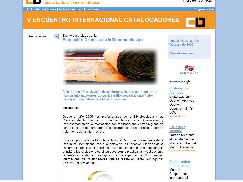 También estamos en contacto con Iberoamérica, mediante la participación desde el inicio en 2005 en los Encuentros Internacionales de Catalogadores. Estos encuentros son de una temática variada pero siempre tienen el debate sobre RDA como una constante. Para ver que decisión se toma. Por ahora, en Latinoamérica hay incertidumbre sobre la aplicación de RDA pues consideran que su realidad bibliotecaria es muy diferente a la de los EEUU y por el alto coste que implica, por lo que seguirán con AACR2 por el momento.