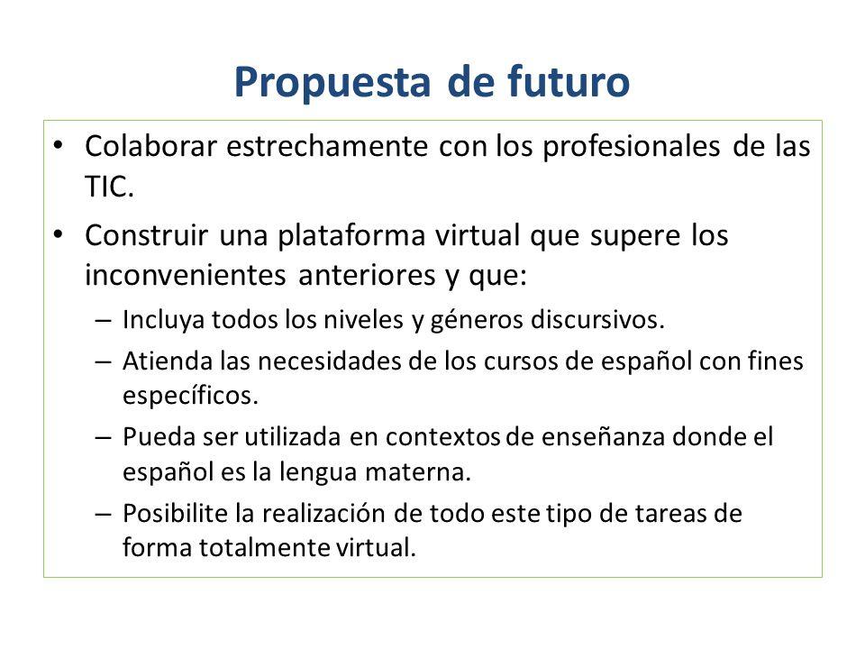 Propuesta de futuro Colaborar estrechamente con los profesionales de las TIC.