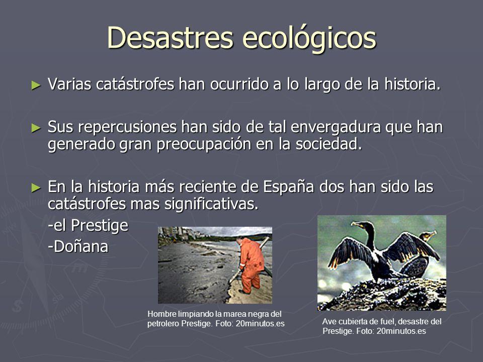 Desastres ecológicos Varias catástrofes han ocurrido a lo largo de la historia.