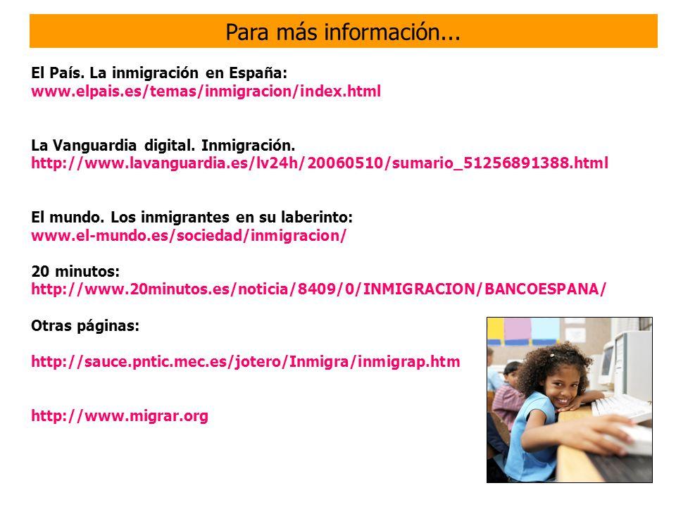 Para más información... El País. La inmigración en España: www.elpais.es/temas/inmigracion/index.html.
