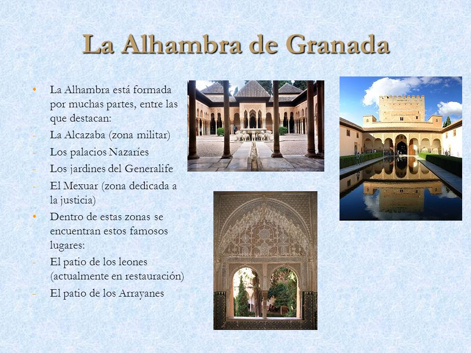 La Alhambra de Granada La Alhambra está formada por muchas partes, entre las que destacan: La Alcazaba (zona militar)