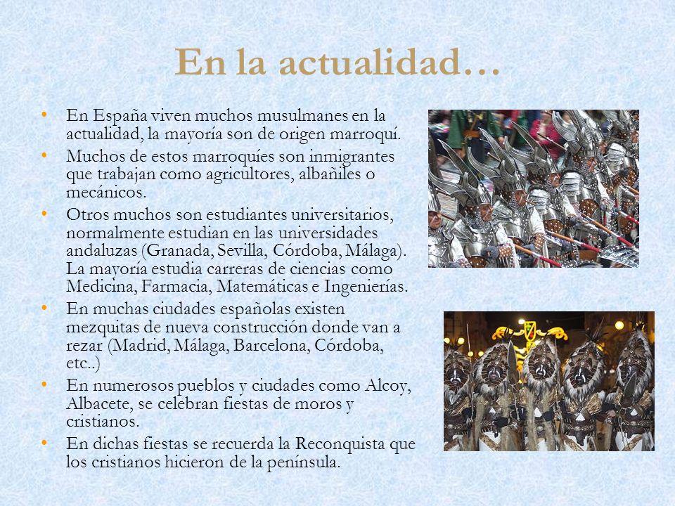 En la actualidad… En España viven muchos musulmanes en la actualidad, la mayoría son de origen marroquí.