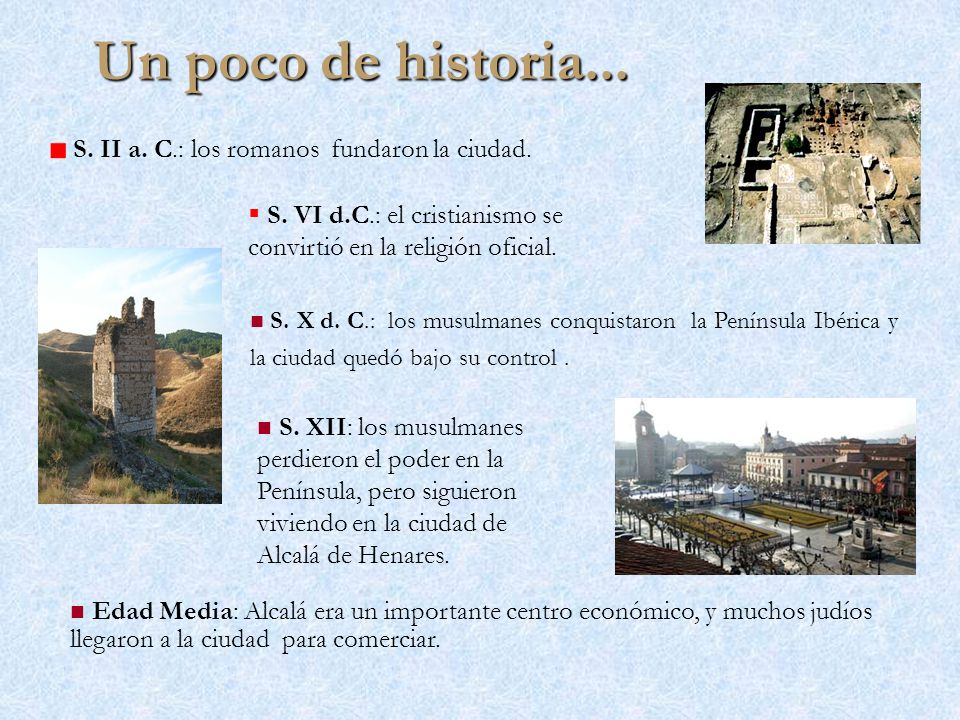 Un poco de historia... S. II a. C.: los romanos fundaron la ciudad.