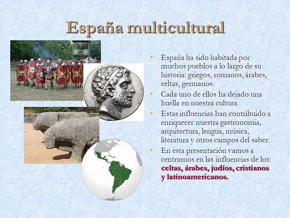 España multicultural España ha sido habitada por muchos pueblos a lo largo de su historia: griegos, romanos, árabes, celtas, germanos.