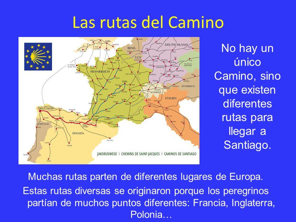 Las rutas del Camino No hay un único Camino, sino que existen diferentes rutas para llegar a Santiago.