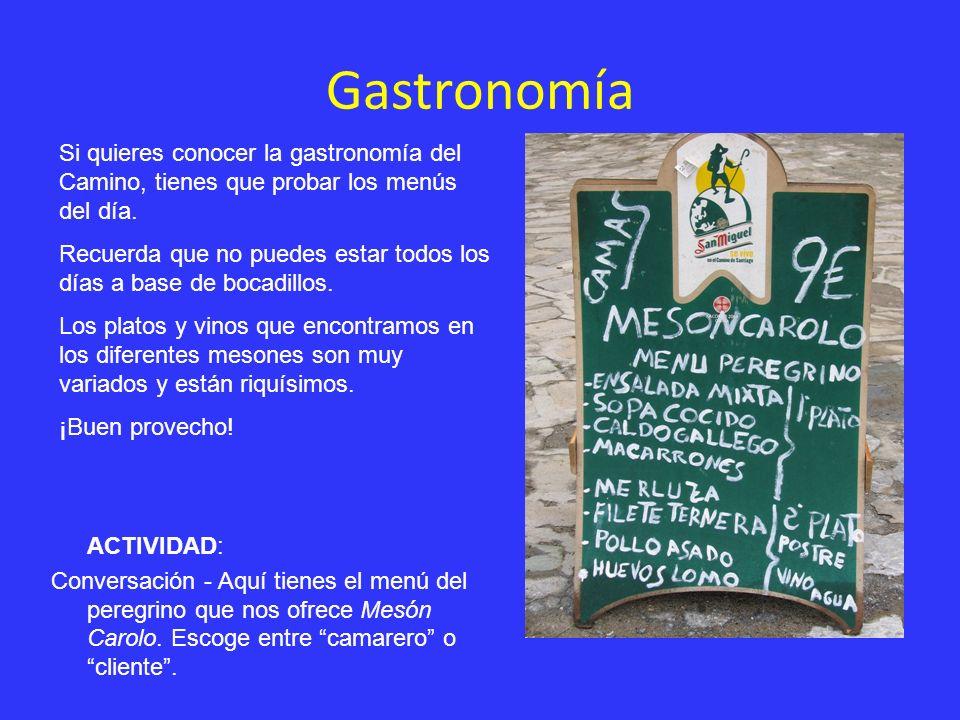 Gastronomía Si quieres conocer la gastronomía del Camino, tienes que probar los menús del día.