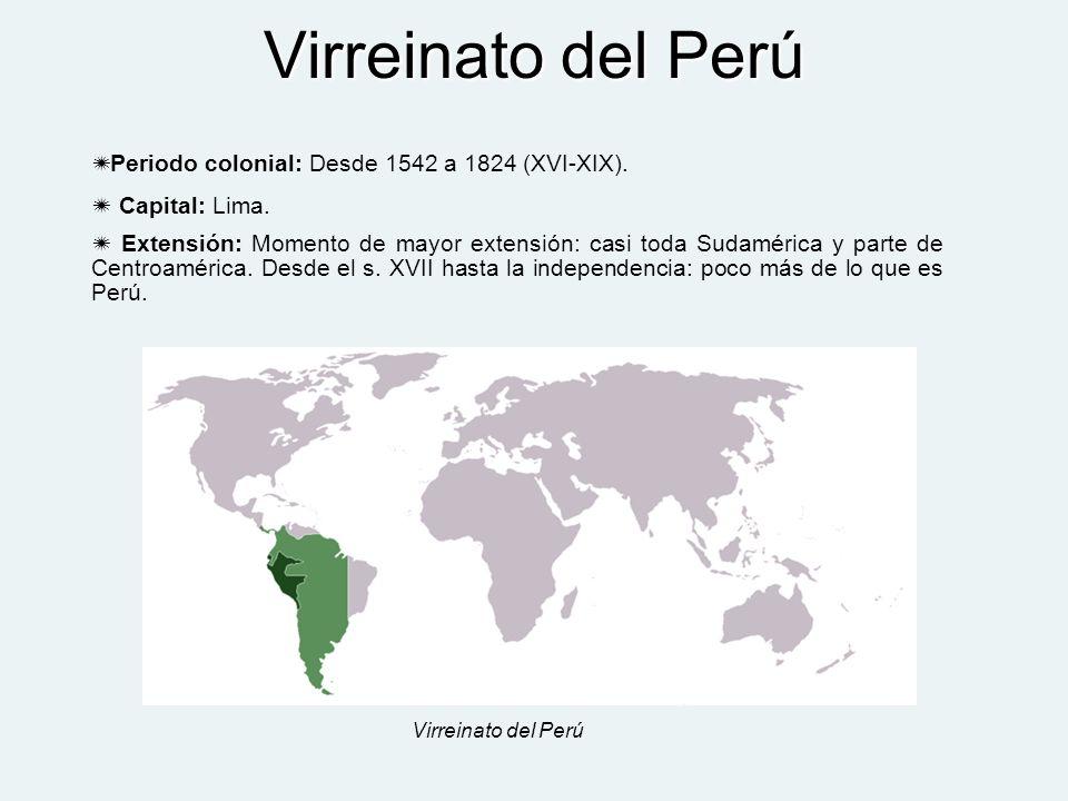 Virreinato del Perú Periodo colonial: Desde 1542 a 1824 (XVI-XIX).