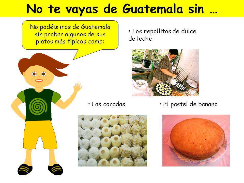 No te vayas de Guatemala sin …