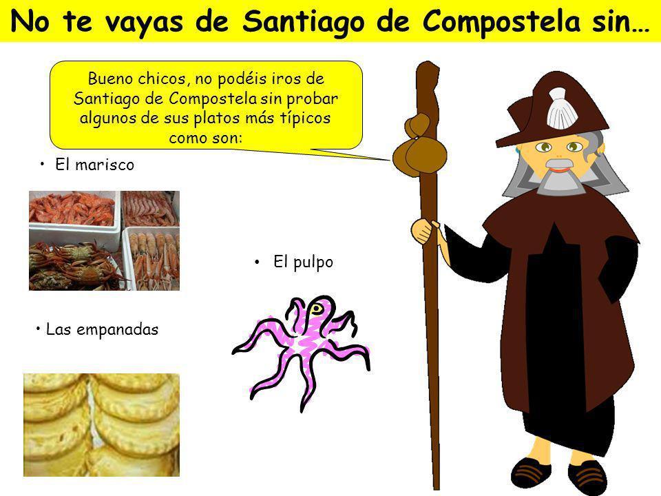 No te vayas de Santiago de Compostela sin…