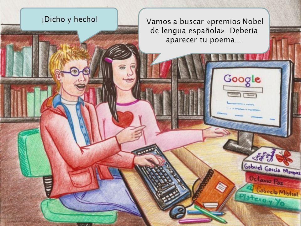 ¡Dicho y hecho! Vamos a buscar «premios Nobel de lengua española». Debería aparecer tu poema…
