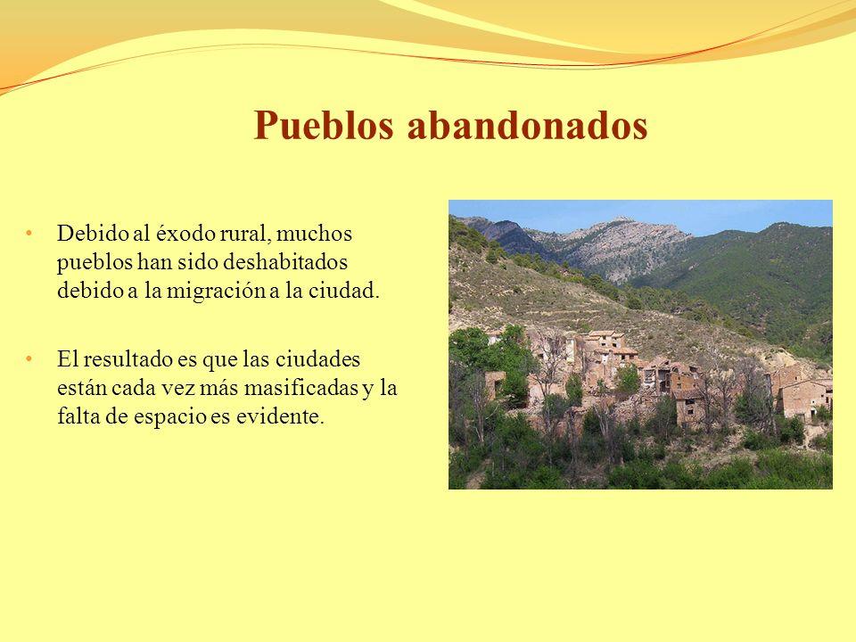 Pueblos abandonadosDebido al éxodo rural, muchos pueblos han sido deshabitados debido a la migración a la ciudad.