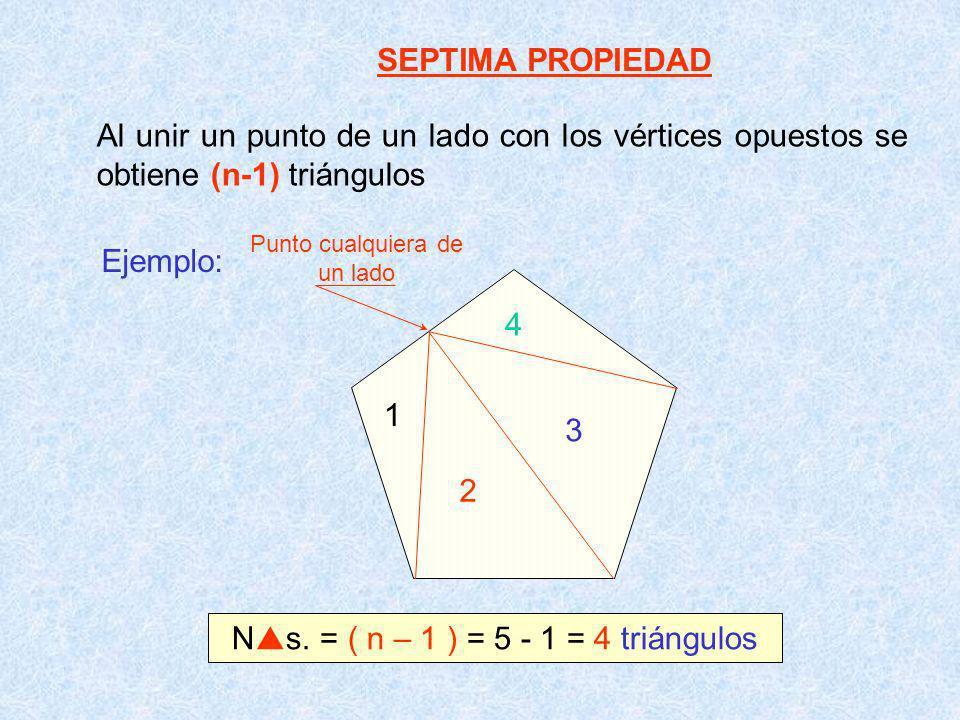Ns. = ( n – 1 ) = 5 - 1 = 4 triángulos