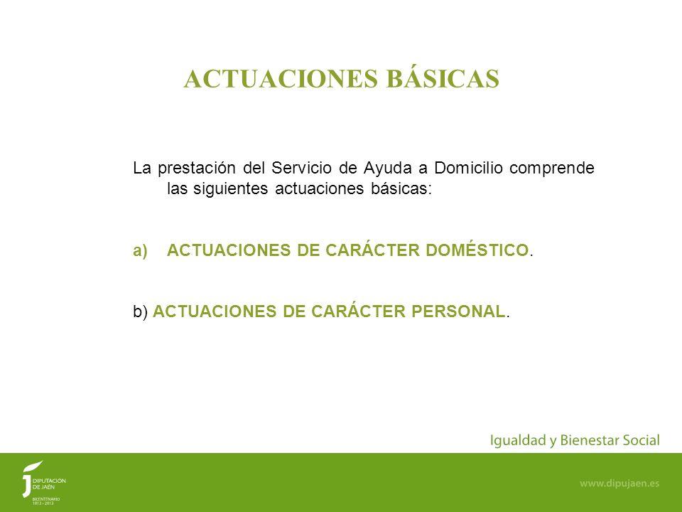 ACTUACIONES BÁSICAS La prestación del Servicio de Ayuda a Domicilio comprende las siguientes actuaciones básicas:
