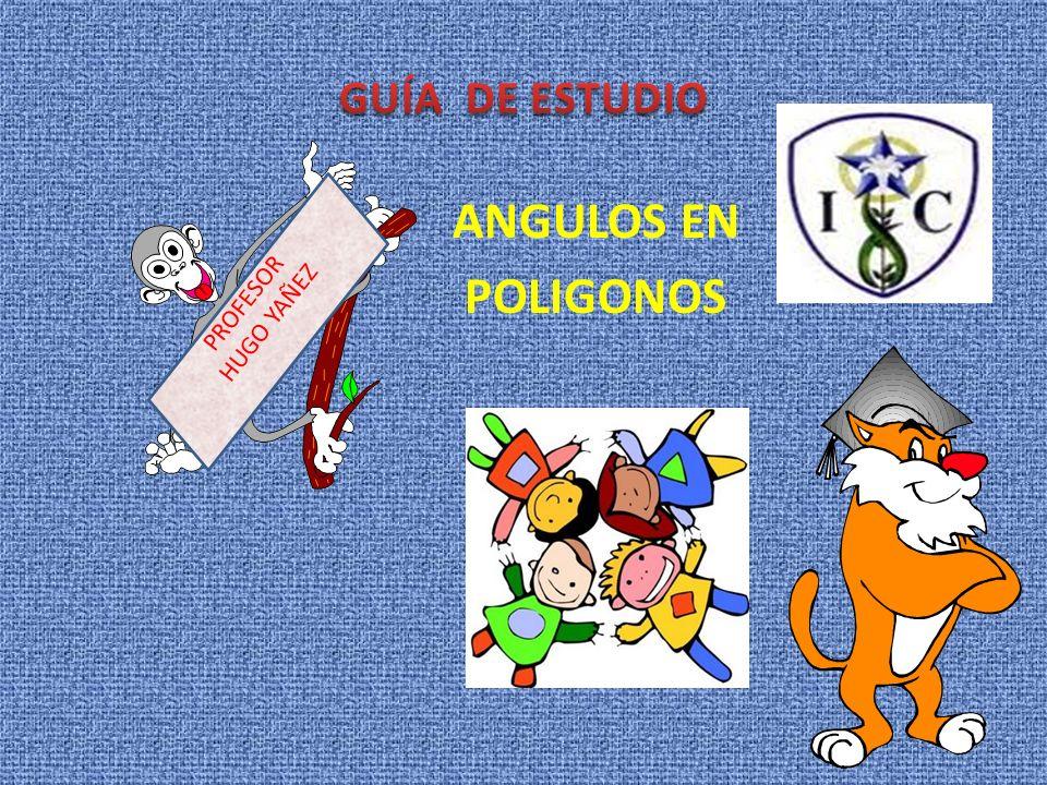 GUÍA DE ESTUDIO ANGULOS EN POLIGONOS PROFESOR HUGO YAÑEZ