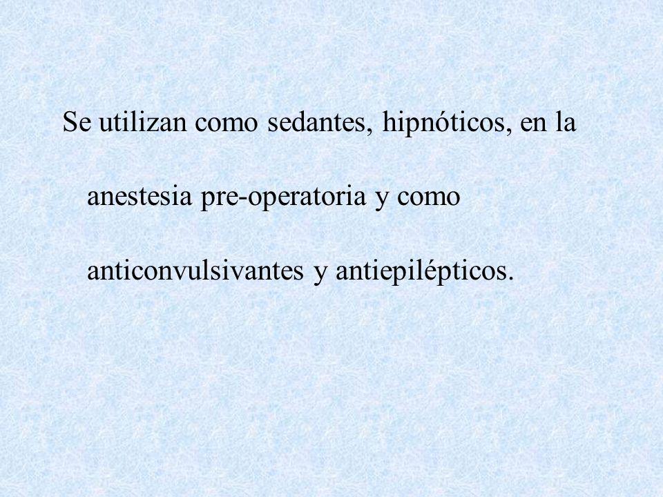Se utilizan como sedantes, hipnóticos, en la anestesia pre-operatoria y como anticonvulsivantes y antiepilépticos.