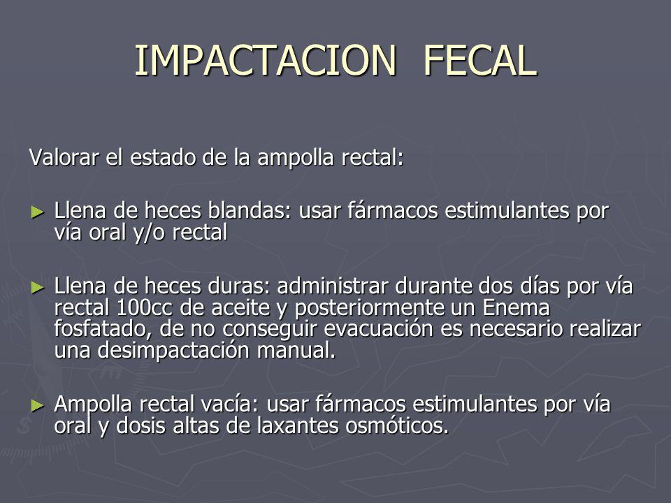 IMPACTACION FECAL Valorar el estado de la ampolla rectal: