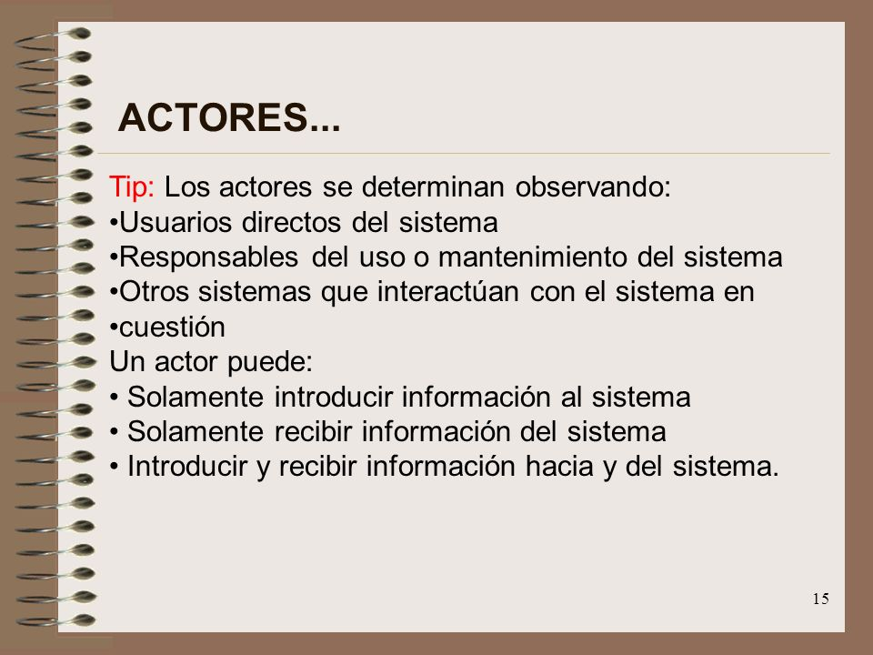 ACTORES... Tip: Los actores se determinan observando: