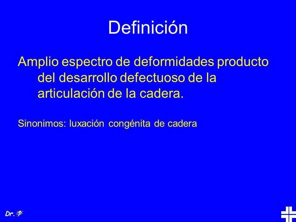 Definición Amplio espectro de deformidades producto del desarrollo defectuoso de la articulación de la cadera.