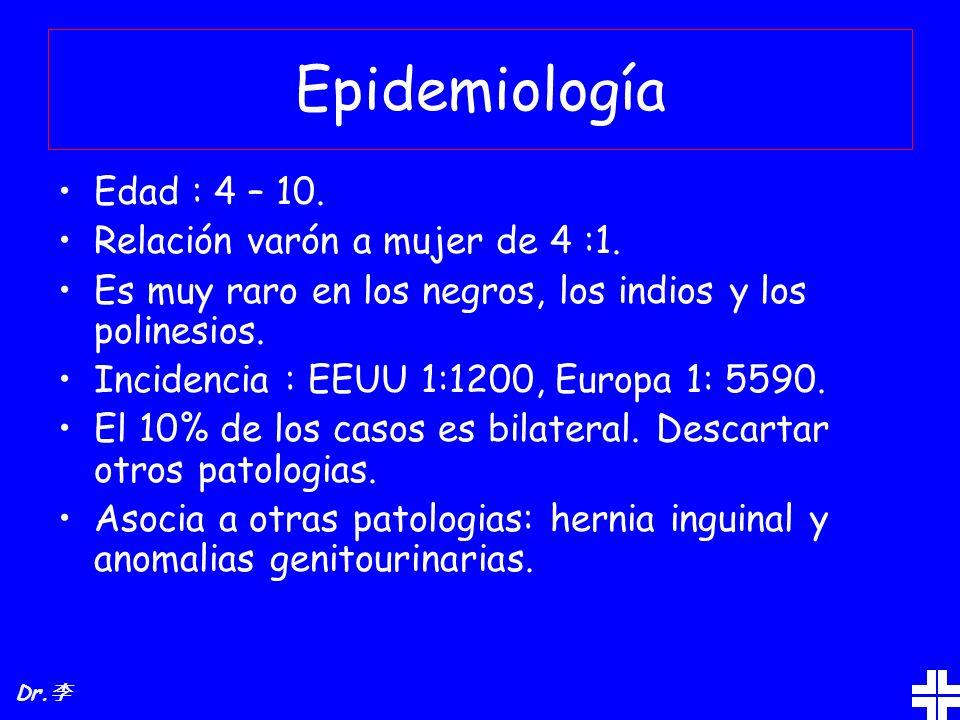Epidemiología Edad : 4 – 10. Relación varón a mujer de 4 :1.