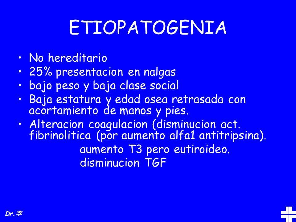 ETIOPATOGENIA No hereditario 25% presentacion en nalgas