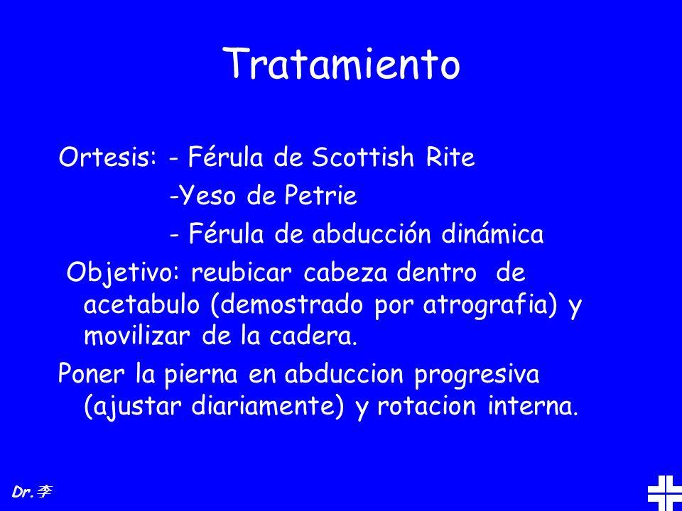 Tratamiento Ortesis: - Férula de Scottish Rite -Yeso de Petrie