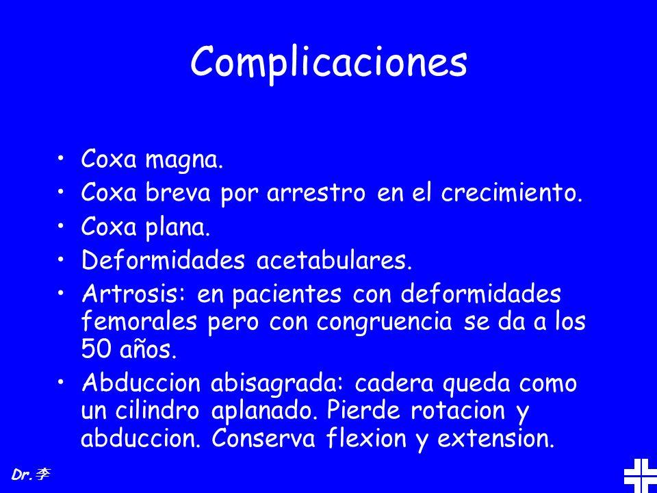 Complicaciones Coxa magna. Coxa breva por arrestro en el crecimiento.