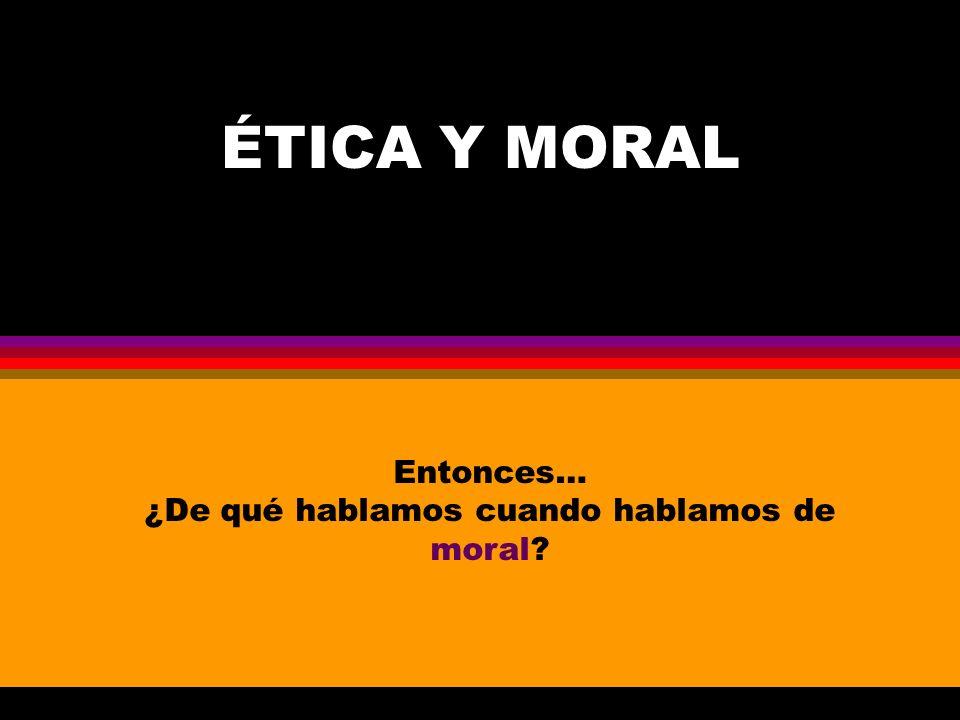 ¿De qué hablamos cuando hablamos de moral