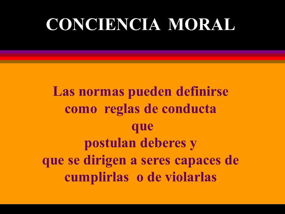 CONCIENCIA MORAL Las normas pueden definirse como reglas de conducta