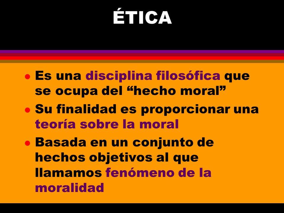 ÉTICA Es una disciplina filosófica que se ocupa del hecho moral